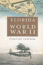 Florida in World War II : Floating Fortress by Nick Wynne and Richard...