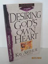 Desiring God's Own Heart: 1 & 2 Samuel & 1 Chronicles by Kay Arthur