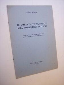 MICHELI Giuseppe: IL CONTRIBUTO PARMENSE ALLA COSTITUENTE DEL 1848 Parma, 1948