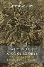 Who Is This King of Glory? a Critical Study of the Christos-Messiah Tradition...