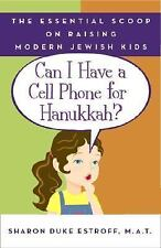 Can I Have a Cell Phone for Hanukkah?: The Essential Scoop on Raising Modern Je