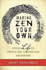 Making Zen Your Own: Giving Life to Twelve Key Golden Age Ancestors by Janet...