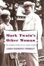 Mark Twains Other Woman: The Hidden Story of His Final Years by Laura Skandera