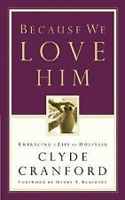 Because We Love Him : Embracing a Life of Holiness by Clyde Cranford (2002,...