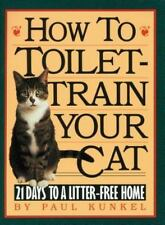 How to Toilet-Train Your Cat: 21 Days to a Litter-Free Home ( Kunkel, Paul ) Use