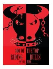 100 of the Top Riding Bulls of All Time by Alex Trost and Vadim Kravetsky...