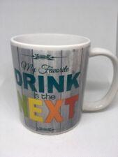 "Très joli Mug  - ""MY FAVORITE DRINK IS THE NEXT"" NEUF !"