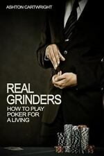Real Grinders : How to Play Poker for a Living by Ashton Cartwright (2014,...