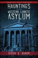 Hauntings of the Western Lunatic Asylum, Paperback by Asher, Steve E., ISBN 1...