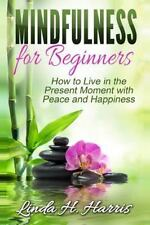 Mindfulness for Beginners : How to Live in the Present Moment with Peace and...