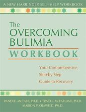 The Overcoming Bulimia Workbook: Your Comprehensive Step-by-Step Guide to Recove