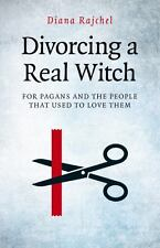 Rajchel, Diana : Divorcing a Real Witch: for Pagans and t