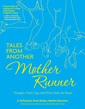 Tales from Another Mother Runner : Triumphs, Trials, Tips, and Tricks from the R