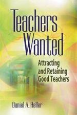 Teachers Wanted: Attracting and Retaining Good Teachers - Good - Heller, Daniel