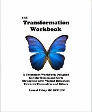 The Transformation Workbook : A Treatment Workbook Designed to Help Women and...
