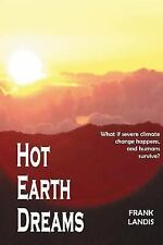 Hot Earth Dreams : What If Severe Climate Change Happens, and Humans Survive?...