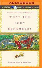 What the Body Remembers : A Novel by Shauna Singh Baldwin (2015, MP3 CD,...