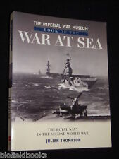 War At Sea: The Royal Navy in the Second World War by Julian Thompson - 2003
