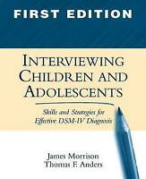Interviewing Children and Adolescents, First Edition: Skills and Strategies for