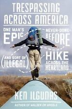 Trespassing Across America: One Man's Epic, Never-Done-Before and Sort of Illeg
