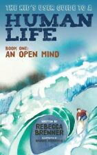 The Kid's User Guide to a Human Life: Book One: An Open Mind (Paperback or Softb