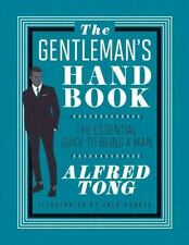 The Gentleman's Handbook: The Essential Guide to Being a Man, Tong, Alfred, Very