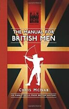 The Manual for British Men: 120 Manly Skills from British History,Chris McNab