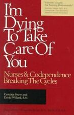 I'm Dying to Take Care of You: Nurses and Codependence : Breaking the Cycles