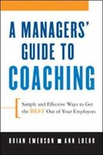 A Manager's Guide to Coaching: Simple and Effective Ways to Get the Best from Yo