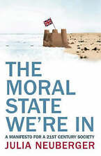 THE MORAL STATE WE'RE IN: A MANIFESTO FOR A 21ST CENTURY SOCIETY. (SIGNED)., Neu