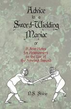 Advice to a Sword-Wielding Maniac: or A few Notes for Newcomers in the Use of t