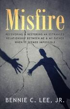 Misfire: Recovering & Restoring an Estranged Relationship Between Me & My Father