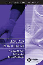 Leg Ulcer Management by Moffatt, Christine, Martin, Ruth, Smithdale, Rachael