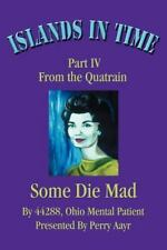 Islands in Time : Part IV from the Quatrain Some Die Mad by Perry Aayr (2002,...