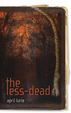 The Less-Dead by April Lurie (2010, Hardcover) BRAND NEW