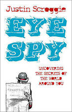 EYE SPY: UNCOVERING THE SECRETS OF THE WORLD AROUND YOU., Scroggie, Justin., Use