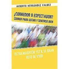 ¿Corredor O Espectador? Correr para Estar Y Sentirse Bien : Ultra MaratóN 157...
