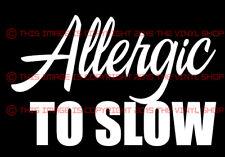 Allergic To Slow, Hayabusa, Kawasaki, Turbo,Hot Rod, Nitrous,Turbo decal sticker