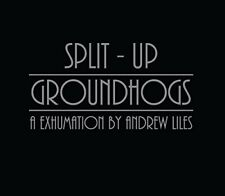 ANDREW-GROUNDHOGS7SPLIT UP LILES - A EXHUMINATION BY ANDREW LILES  CD NEU