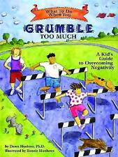 What to Do When You Grumble Too Much: A Kid's Guide to Overcoming Negativity by