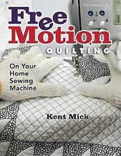 Free Motion Quilting On Your Home Sewing Machine, Kent Mick, Good Book
