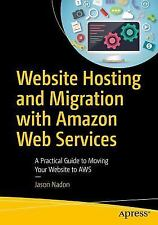 Website Hosting and Migration with Amazon Web Services : A Practical Guide to...