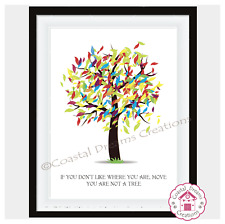 If you dont like where you are move you are not a tree -motivational quote print