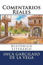 Comentarios Reales : Historico Literario by Inca Garcilaso de la Vega (2016,...