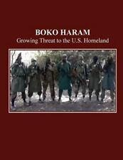 Boko Haram: Growing Threat to U. S. Homeland by U. S. House U.S. House of...