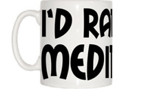 I'd Rather Be Meditating Mug