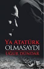 Ya Ataturk Olmasaydi Ugur Dundar Turkce Kitap Turkish Book