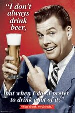 POSTER I don't always drink beer but when I do I prefer to drink a lot of it!