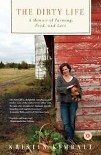 The Dirty Life : A Memoir of Farming, Food, and Love by Kristin Kimball (2011, …