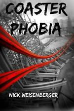 Coaster Phobia : How to Overcome Your Fear of Roller Coasters by Nick...